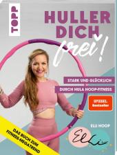Huller dich frei! mit Elli Hoop. Stark und glücklich durch Hula Hoop Fitness. SPIEGEL Bestseller Cover