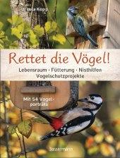 Rettet die Vögel! Lebensraum, Fütterung, Nisthilfen, Vogelschutzprojekte Cover