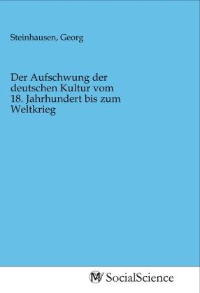 Der Aufschwung der deutschen Kultur vom 18. Jahrhundert bis zum Weltkrieg