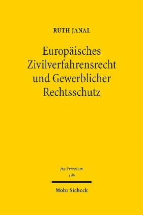 Europäisches Zivilverfahrensrecht und Gewerblicher Rechtsschutz