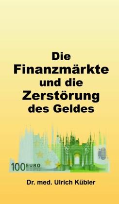 Die Finanzmärkte und die Zerstörung des Geldes