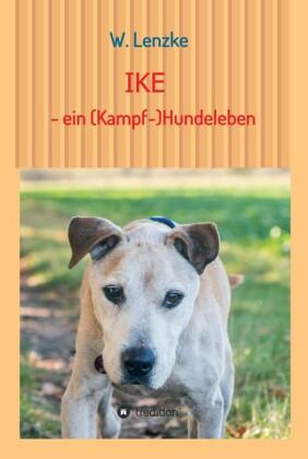 IKE - ein (Kampf-)Hundeleben