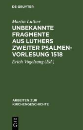Unbekannte Fragmente aus Luthers zweiter Psalmenvorlesung 1518