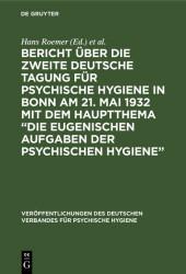 Bericht über die Zweite Deutsche Tagung für psychische Hygiene in Bonn am 21. Mai 1932 mit dem Hauptthema 'Die eugenischen Aufgaben der psychischen Hygiene'