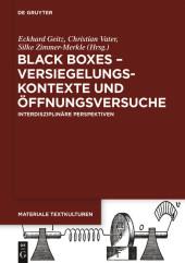 Black Boxes - Versiegelungskontexte und Öffnungsversuche