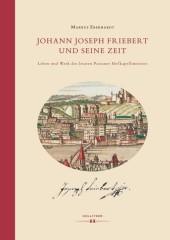 Johann Joseph Friebert und seine Zeit