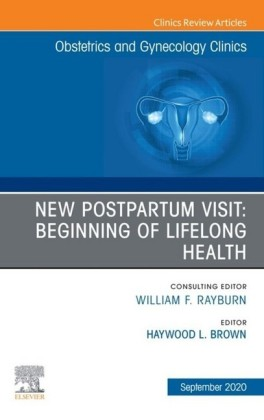 New Postpartum Visit: Beginning of Lifelong Health, An Issue of Obstetrics and Gynecology Clinics, E-Book