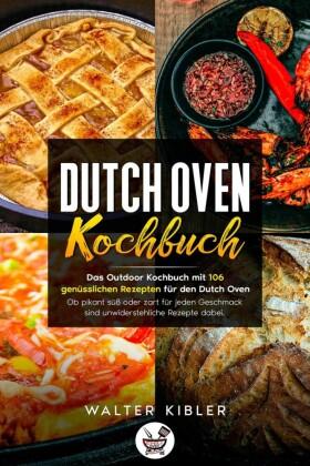 Dutch Oven Kochbuch Das Outdoor Kochbuch mit 106 genüsslichen Rezepten für den Dutch Oven - Ob pikant süß oder zart für jeden Geschmack sind unwiderstehliche Rezepte dabei.