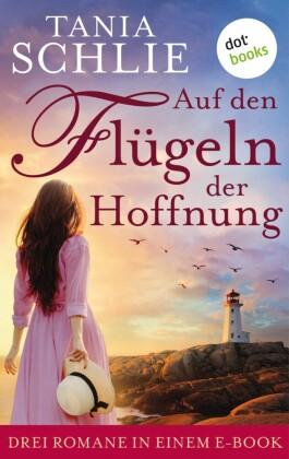 Auf den Flügeln der Hoffnung: Drei Romane in einem eBook