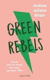 Green Rebels - Frauen und ihr Traum von einer besseren Welt