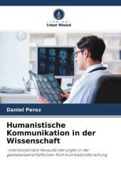 Humanistische Kommunikation in der Wissenschaft
