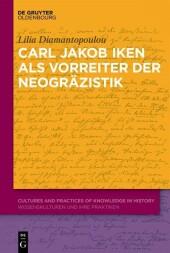 Carl Jakob Iken als Vorreiter der Neogräzistik