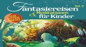 Fantasiereisen & Meditationen für Kinder, 2 Audio-CD