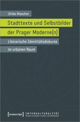 Mascher, Ulrike: Stadttexte und Selbstbilder der Prager Moderne(n)