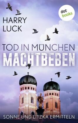 Tod in München - Machtbeben: Der vierte Fall für Sonne und Litzka