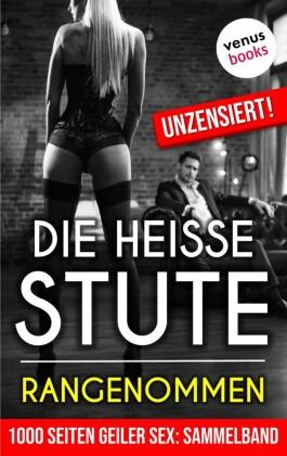 1000 Seiten geiler Sex - Die heiße Stute: Rangenommen! (Erotik ab 18, unzensiert)