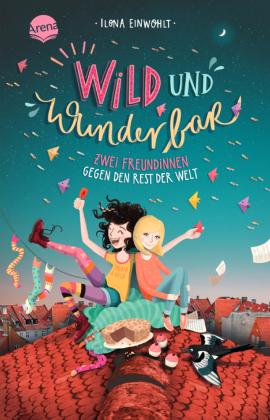 Wild und wunderbar. Zwei Freundinnen gegen den Rest der Welt