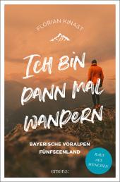 Ich bin dann mal wandern. Bayerische Voralpen und Fünfseenland Cover