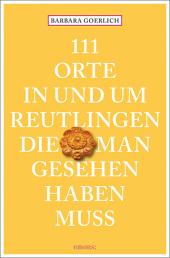 111 Orte in und um Reutlingen, die man gesehen haben muss