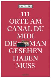 111 Orte am Canal du Midi, die man gesehen haben muss Cover