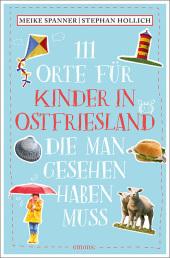 111 Orte für Kinder in Ostfriesland, die man gesehen haben muss