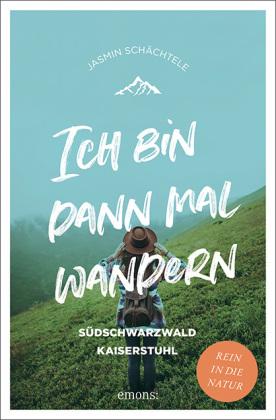 Ich bin dann mal wandern. Südschwarzwald und Kaiserstuhl