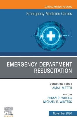 Emergency Department Resuscitation, An Issue of Emergency Medicine Clinics of North America, E-Book
