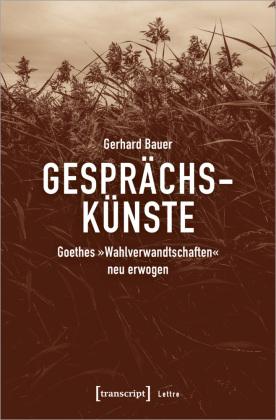Bauer, Gerhard: Gesprächskünste. Goethes Wahlverwandtschaften neu erwogen