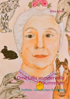 Oma Lillis wundervolle Traumreisen