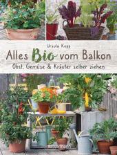 Alles Bio vom Balkon. Obst, Gemüse und Kräuter selber ziehen. Cover