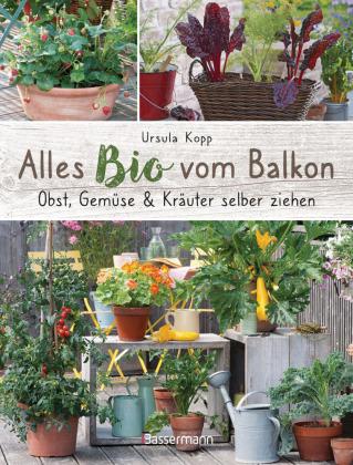 Alles Bio vom Balkon. Obst, Gemüse und Kräuter selber ziehen.