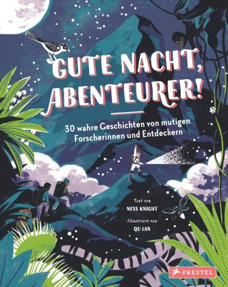 Gute Nacht, Abenteurer! 30 wahre Geschichten von mutigen Forscherinnen und Entdeckern