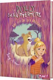Polly Schlottermotz: Das ist ja der Brüller!