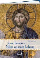 Jesus Christus - Mitte unseres Lebens