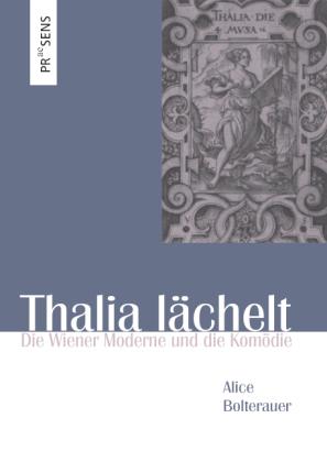 Bolterauer, Alice: Thalia lächelt. Die Wiener Moderne und die Komödie