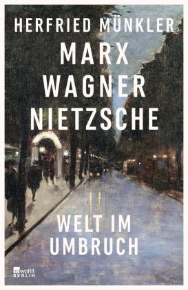 Münkler, Herfried: Marx, Wagner, Nietzsche