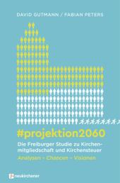 #projektion2060 - Die Freiburger Studie zu Kirchenmitgliedschaft und Kirchensteuer
