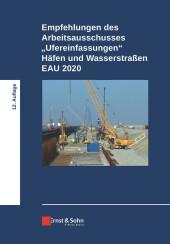 Empfehlungen des Arbeitsausschusses 'Ufereinfassungen' Häfen und Wasserstraßen EAU 2020