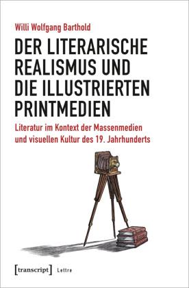 Barthold, Willi Wolfgang: Der literarische Realismus und die illustrierten Printmedien