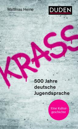 Heine, Matthias: Krass. 500 Jahre deutsche Jugendsprache