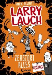 Larry Lauch zerstört alles