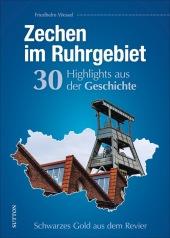Zechen im Ruhrgebiet. 30 Highlights aus der Geschichte