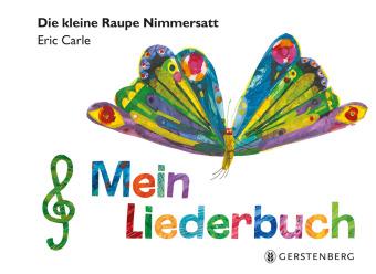 Die kleine Raupe Nimmersatt - Mein Liederbuch