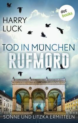 Tod in München - Rufmord: Der fünfte Fall für Sonne und Litzka