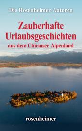 Zauberhafte Urlaubsgeschichten aus dem Chiemsee Alpenland Cover
