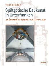 Spätgotische Baukunst in Unterfranken