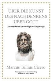 Marcus Tullius Cicero: Über die Kunst des Nachdenkens über Gott