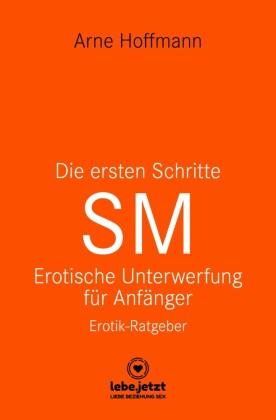 Die ersten Schritte SM - Unterwerfung für Anfänger | Erotischer Ratgeber