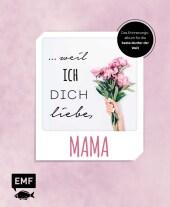 ... weil ich dich liebe, Mama - Das Erinnerungsalbum