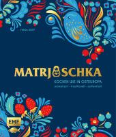 Matrjoschka - Kochen wie in Osteuropa: aromatisch - traditionell - authentisch Cover